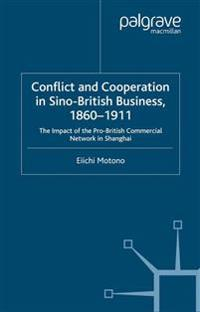 Conflict and Cooperation in Sino-British Business, 1860-1911