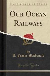 Our Ocean Railways (Classic Reprint)