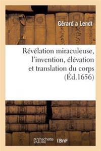 R�v�lation Miraculeuse, l'Invention, �l�vation Et Translation Du Corps Ou Relique de Saincte-Odile