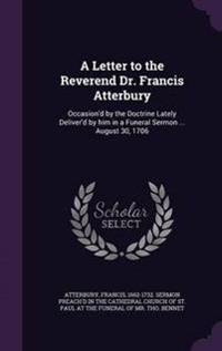 A Letter to the Reverend Dr. Francis Atterbury