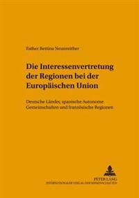 Die Interessenvertretung Der Regionen Bei Der Europaeischen Union: Deutsche Laender, Spanische Autonome Gemeinschaften Und Franzoesische Regionen