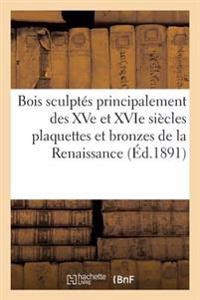 Bois Sculpt�s Principalement Des Xve Et Xvie Si�cles Plaquettes Et Bronzes de la Renaissance