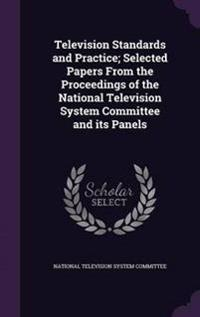 Television Standards and Practice; Selected Papers from the Proceedings of the National Television System Committee and Its Panels