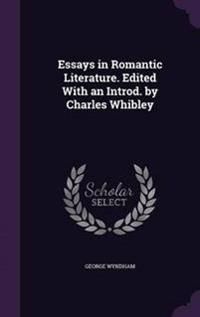 Essays in Romantic Literature. Edited with an Introd. by Charles Whibley