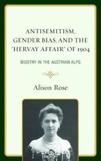 "Antisemitism, Gender Bias, and the ""Hervay Affair"" of 1904"