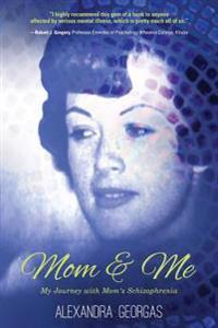 Mom & Me: My Journey with Mom's Schizophrenia