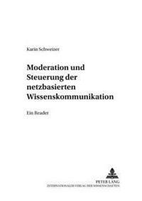 Moderation Und Steuerung Der Netzbasierten Wissenskommunikation: Ein Reader