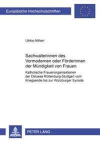 Sachwalterinnen Des Vormodernen Oder Foerderinnen Der Muendigkeit Von Frauen?: Katholische Frauenorganisationen Der Dioezese Rottenburg-Stuttgart Vom