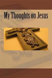 My Thoughts on Jesus