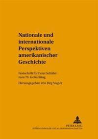 Nationale Und Internationale Perspektiven Amerikanischer Geschichte: Festschrift Fuer Peter Schaefer Zum 70. Geburtstag