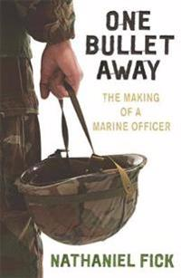 One bullet away - the making of a us marine officer