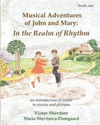 Musical Adventures of John and Mary: In the Realm of Rhythm: An Introduction to Music in Stories and Drawings