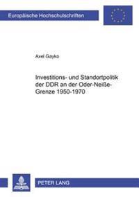 Investitions- Und Standortpolitik Der Ddr an Der Oder-Neiße-Grenze 1950-1970