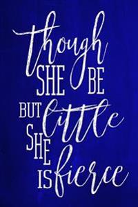 Chalkboard Journal - Though She Be But Little, She Is Fierce (Blue): 100 Page 6 X 9 Shakespeare Quote Ruled Notebook: Inspirational Journal, Blank Not
