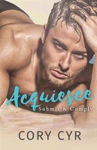 Acquiesce: Submit & Comply