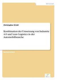 Kombination Der Umsetzung Von Industrie 4.0 Und Lean Logistics in Der Automobilbranche
