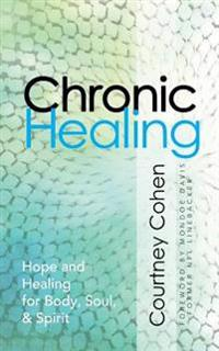 Chronic Healing: Hope and Healing for Body, Soul, & Spirit