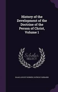 History of the Development of the Doctrine of the Person of Christ, Volume 1