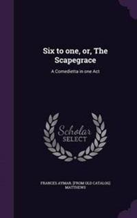 Six to One, Or, the Scapegrace