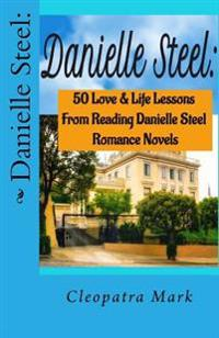 Danielle Steel: 50 Love and Life Lessons from Reading Danielle Steel Romance Nov