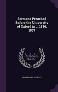 Sermons Preached Before the University of Oxford in ... 1836, 1837
