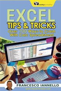 Excel: Tips & Tricks - Over 100 Ways to Crash with Calc Spreadsheet
