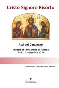 Cristo Signore Risorto - Atti del Convegno 9-11 Settembre 2010