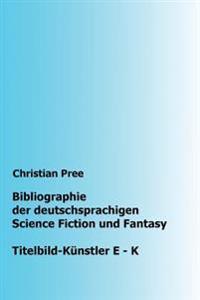 Bibliographie Der Deutschsprachigen Science Fiction Und Fantasy: Titelbilder E-K