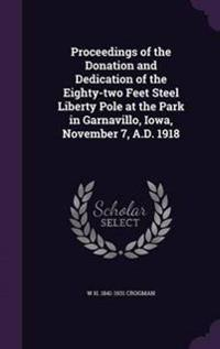 Proceedings of the Donation and Dedication of the Eighty-Two Feet Steel Liberty Pole at the Park in Garnavillo, Iowa, November 7, A.D. 1918