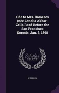 Ode to Mrs. Rameses (Nee Zenolia Akbar-Zell). Read Before the San Francisco Sorosis. Jan. 3, 1898