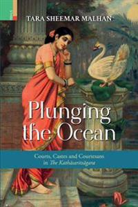 Plunging the Ocean: Courts, Castes and Courtesans in the Kathasaritsagara