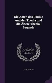 Die Acten Des Paulus Und Der Thecla Und Die Altere Thecla-Legende