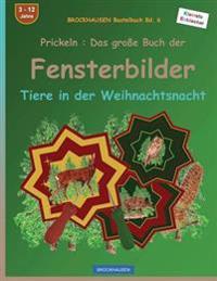 Brockhausen Bastelbuch Bd. 6 - Prickeln: Das Grosse Buch Der Fensterbilder: Tiere in Der Weihnachtsnacht
