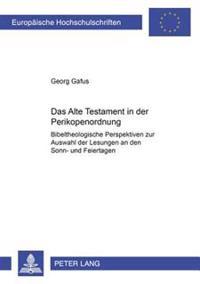 Das Alte Testament in Der Perikopenordnung: Bibeltheologische Perspektiven Zur Auswahl Der Lesungen an Den Sonn- Und Feiertagen