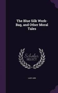 The Blue Silk Work-Bag, and Other Moral Tales