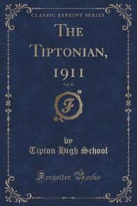 The Tiptonian, 1911, Vol. 13 (Classic Reprint)
