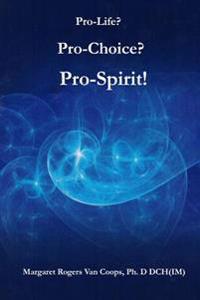 Pro-Life? Pro-Choice? Pro-Spirit!