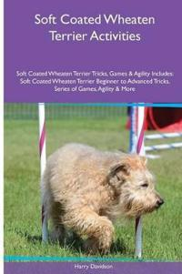 Soft Coated Wheaten Terrier Activities Soft Coated Wheaten Terrier Tricks, Games & Agility. Includes