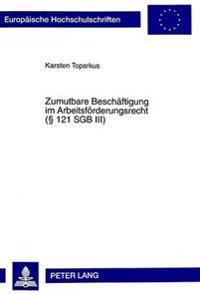 Zumutbare Beschaeftigung Im Arbeitsfoerderungsrecht ( 121 Sgb III)