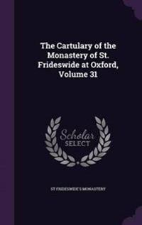 The Cartulary of the Monastery of St. Frideswide at Oxford, Volume 31