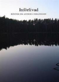 Införlivad : röster om Anders Johansson