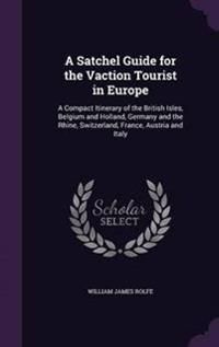 A Satchel Guide for the Vaction Tourist in Europe