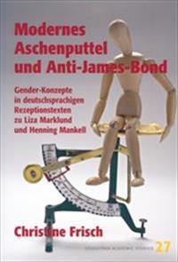 Modernes Aschenputtel und Anti-James-Bond : Gender-Konzepte in deutschsprachigen Rezeptionstexten zu Liza Marklund und Henning Mankell