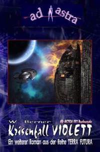 """Ad Astra 007 Buchausgabe: Krisenfall Violett: Ein Neuer Roman Aus Der Reihe Terra Futura!"""""""