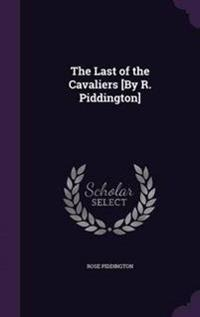 The Last of the Cavaliers [By R. Piddington]