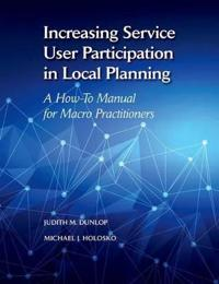 Increasing Service User Participation in Local Planning: A How-To Manual for Macro Practitioners