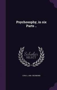 Psychosophy, in Six Parts ..