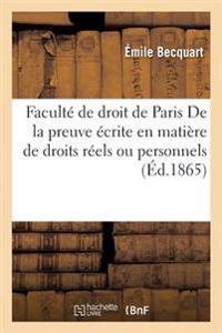 Faculte de Droit de Paris. de la Preuve Ecrite En Matiere de Droits Reels Ou Personnels