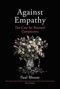 Against empathy - the case for rational compassion