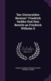 Der Universitats-Bereiser Friedrich Gedike Und Sein Bericht an Friedrich Wilhelm II